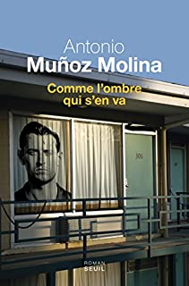Comme l'ombre qui s'en va, Munoz Molina, Antonio