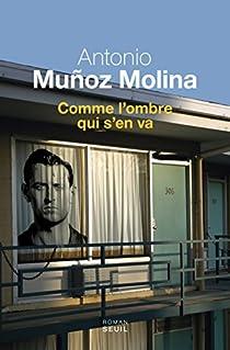Comme l'ombre qui s'en va par Muñoz Molina