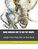 img - for Baby Animals Dot To Dot For Adults: Large Print Easy Dot to Dot Book book / textbook / text book