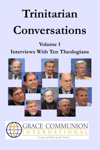 Trinitarian Conversations, Volume 1: Interviews With Ten Theologians (You're Included)