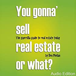 You Gonna' Sell Real Estate or What?