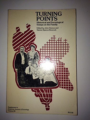 Turning Points Historical And Sociological Essays On The Family  Turning Points Historical And Sociological Essays On The Family John  Demos Sarane Spence Boocock  Amazoncom Books