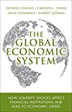 img - for The Global Economic System: How Liquidity Shocks Affect Financial Institutions and Lead to Economic Crises (paperback) book / textbook / text book