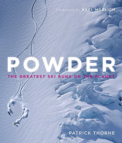 Powder: The Greatest Ski Runs on the Planet by Thorne Patrick