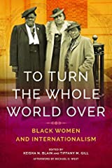 To Turn the Whole World Over: Black Women and Internationalism (Black Internationalism) Hardcover