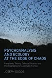 Psychoanalysis and Ecology at the Edge of Chaos: Complexity Theory, Deleuze,Guattari and Psychoanalysis for a Climate in Crisis