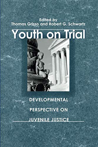 Youth on Trial: A Developmental Perspective on Juvenile Justice (The John D. and Catherine T. MacArthur Foundation Serie