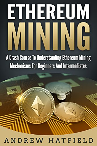 [BOOK] Ethereum Mining: A Crash Course To Understanding Ethereum Mining Mechanisms For Beginners And Interm<br />[Z.I.P]