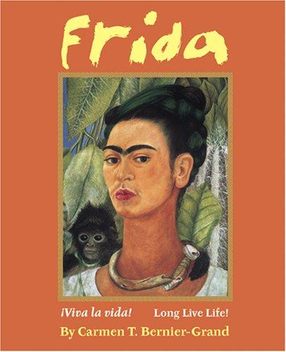 Frida: Viva La Vida! Long Live Life! by Bernier-Grand, Carmen T.
