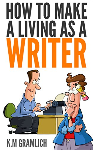 How To Make A Living As A Writer: Make Money From Home and Be Your Own Boss (How to Make Money Online Book 1)