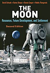The Moon: Resources, Future Development, and Settlement: Resources, Future Development and Colonization (Springer Praxis Books / Space Exploration)