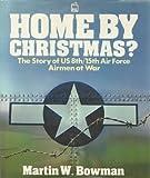 Home by Christmas, Martin W. Bowman, 0850598346