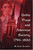 Gothic Plays and American Society, 1794-1830, M. Susan Anthony, 078643337X