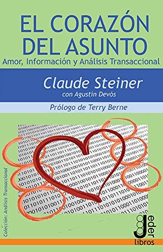 El Corazón del Asunto: Amor, Información y Análisis Transaccional (Spanish Edition) by