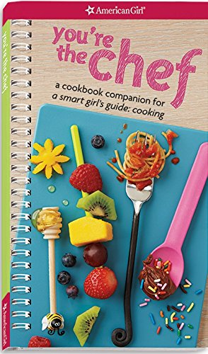 You're the Chef: A Cookbook Companion for A Smart Girl's Guide: (Cooks Guide)