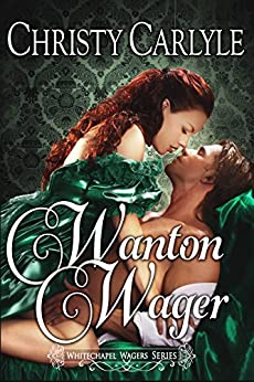 Wanton Wager: A Whitechapel Wagers Novella by [Carlyle, Christy]