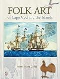 Folk Art of Cape Cod and the Islands, Jeanne Marie Carley, 0764345265