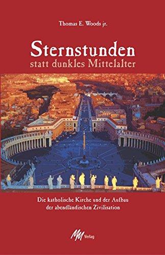 Sternstunden statt dunkles Mittelalter - Die katholische Kirche und der Aufbau der abendländischen Zivilisation