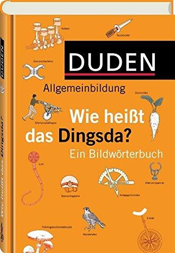 Duden Allgemeinbildung - Wie heißt das Dingsda?: Ein Bildwörterbuch