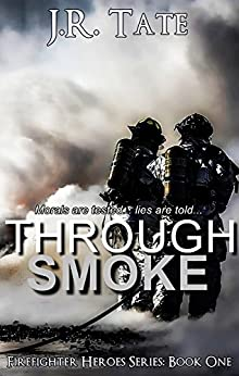 Through Smoke: Firefighter Heroes Series Book 1 by [Tate, J.R.]