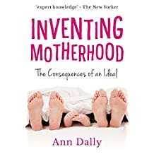 Inventing Motherhood: The Consequences of an Ideal
