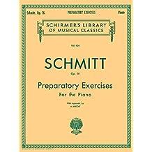 Schmitt - Preparatory Exercises, Op. 16: Piano Technique