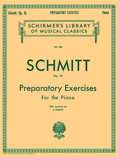 Preparatory Exercises for the Piano, Op. 16 (Schirmer's Library of Musical Classics): Schmitt - Preparatory Exercises, Op. 16 Schirmer Library of Class: 434