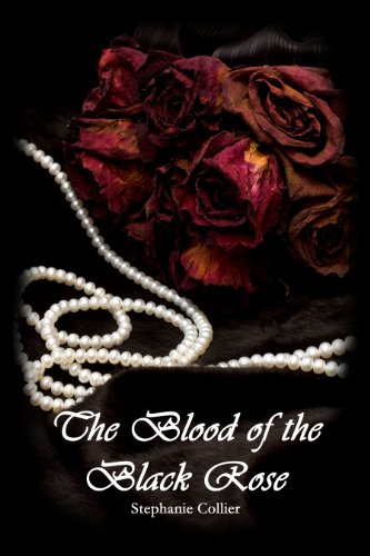 Book: The Blood of the Black Rose (The Immortal Darkness Chronicles) by Stephanie Collier