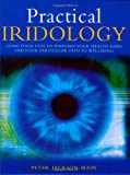 Practical Iridology: Use Your Eyes to Pinpoint Your Health Risks and Your Particular Path to Wellbeing