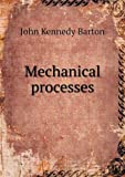 Mechanical Processes, John Kennedy Barton, 551857584X