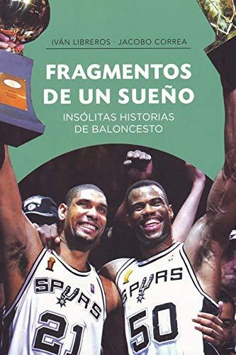 Fragmentos de un sueño: Insólitas historias de baloncesto (Baloncesto para leer) por Iván Libreros Fernández,Jacobo Correa Plasencia