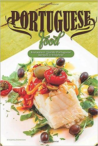 Portuguese food restaurant quality portuguese recipes to impress portuguese food restaurant quality portuguese recipes to impress martha stephenson 9781546320135 amazon books forumfinder Images