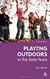 Playing Outdoors in the Early Years, Garrick, Ros, 1847065473