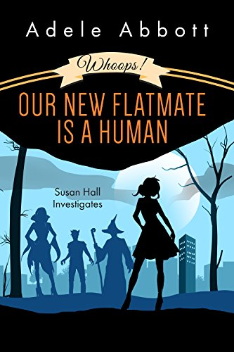 Whoops! Our New Flatmate Is A Human (Susan Hall Investigates Book 1) -