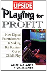Playing for Profit: How Digital Entertainment Is Making Big Business Out of Child's Play (Upside) by Alice LaPlante (1999-04-12) Hardcover