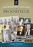 Legendary Locals of Broomfield, Carol Turner, 1467101508