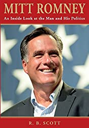 Mitt Romney: An Inside Look at the Man and His Politics