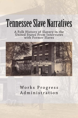 Books : Tennessee Slave Narratives: A Folk History of Slavery in the United States From Interviews with Former Slaves (Volume 15)