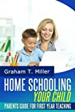 img - for Homeschooling Your Child: Parents Guide for First Year Teaching by Graham T. Miller (2014-03-15) book / textbook / text book