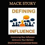 Demystifying Leadership Series: Defining Influence (Volume 1) | Mack Story
