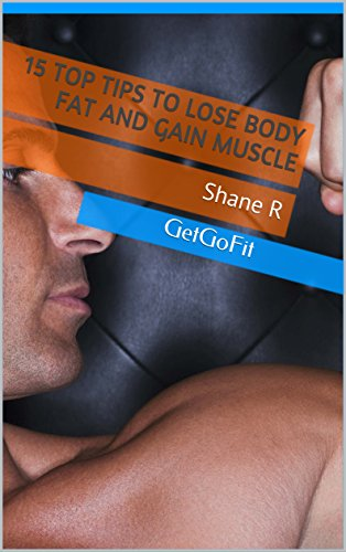 43ebc630201 Amazon.com  15 TOP TIPS TO LOSE BODY FAT AND GAIN MUSCLE  Shane R ...