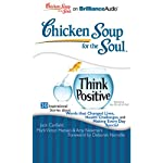 Chicken Soup for the Soul: Think Positive - 30 Inspirational Stories | Jack Canfield,Mark Victor Hansen,Amy Newmark,Deborah Norville (foreword)