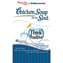 Chicken Soup for the Soul: Think Positive - 30 Inspirational Stories