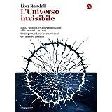 L'universo invsibile. Dalla scomparsa dei dinosauri alla materia oscura. Le imprevedibili connessioni del nostro mondo (La cultura)