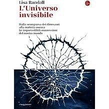 L'universo invisibile. Dalla scomparsa dei dinosauri alla materia oscura. Le imprevedibili connessioni del nostro mondo (La cultura) (Italian Edition)