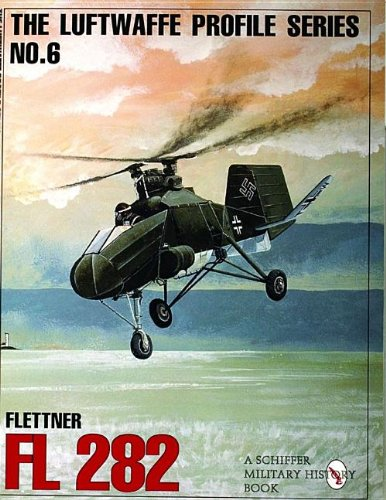 The Luftwaffe Profile Series, No. 6: Flettner FL 282 (Schiffer Military/Aviation History)