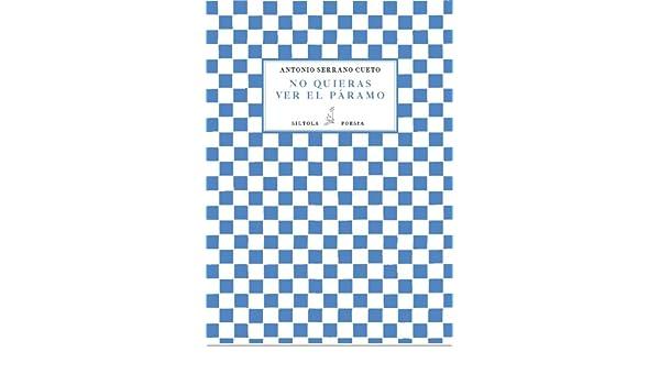 Amazon.com: No quieras ver el páramo (Spanish Edition) eBook: Antonio Serrano Cueto: Kindle Store