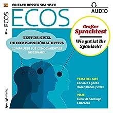 ECOS Audio - Test de nivel de comprensión auditiva. 2/2018: Spanisch lernen Audio - Großer Sprachtest: Wie gut ist Ihr Spanisch? Hörbuch von  div. Gesprochen von:  div.