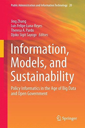 Information, Models, and Sustainability: Policy Informatics in the Age of Big Data and Open Government (Public Administration and Information Technology)
