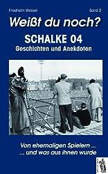 Weißt du noch? Schalke 04, Band 2: Geschichten und Anekdoten - von ehemaligen Spielern ... und was aus ihnen wurde